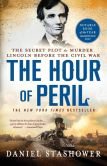 Book Cover Image. Title: The Hour of Peril:  The Secret Plot to Murder Lincoln Before the Civil War, Author: Daniel Stashower