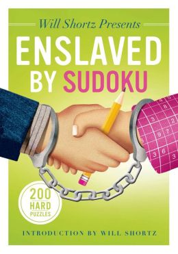 Will Shortz Presents Enslaved by Sudoku: 200 Hard Puzzles