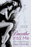 Book Cover Image. Title: Breathe into Me, Author: Sara Fawkes