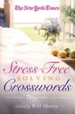 Book Cover Image. Title: The New York Times Stress-Free Solving Crosswords:  75 Easy Puzzles, Author: The New York Times