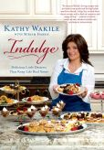 Book Cover Image. Title: Indulge:  Delicious Little Desserts That Keep Life Real Sweet, Author: Kathy Wakile