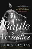 Book Cover Image. Title: The Battle of Versailles:  The Night American Fashion Stumbled into the Spotlight and Made History, Author: Robin Givhan