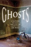 Book Cover Image. Title: Ghosts:  A Natural History: 500 Years of Searching for Proof, Author: Roger Clarke