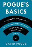 Book Cover Image. Title: Pogue's Basics:  Essential Tips and Shortcuts (That No One Bothers to Tell You) for Simplifying the Technology in Your Life, Author: David Pogue