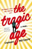 Book Cover Image. Title: The Tragic Age, Author: Stephen Metcalfe
