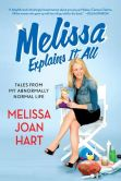 Book Cover Image. Title: Melissa Explains It All:  Tales from My Abnormally Normal Life, Author: Melissa Joan Hart