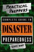 Book Cover Image. Title: The Practical Preppers Complete Guide to Disaster Preparedness, Author: Scott Hunt