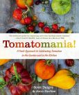 Book Cover Image. Title: Tomatomania!:  A Fresh Approach to Celebrating Tomatoes in the Garden and in the Kitchen, Author: Scott Daigre