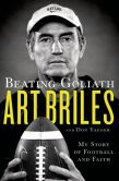 Book Cover Image. Title: Beating Goliath:  My Story of Football and Faith, Author: Art Briles