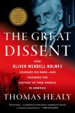 Book Cover Image. Title: The Great Dissent:  How Oliver Wendell Holmes Changed His Mind--and Changed the History of Free Speech in America, Author: Thomas Healy