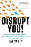 Book Cover Image. Title: Disrupt You!:  Master Personal Transformation, Seize Opportunity, and Thrive in the Era of Endless Innovation, Author: Jay Samit