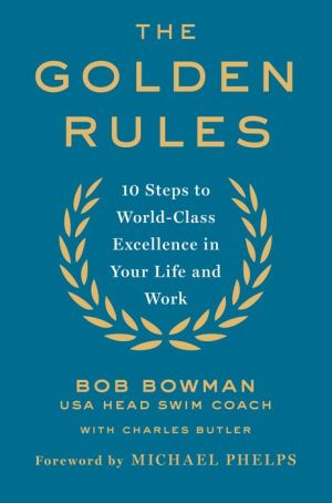 The Golden Rules: 10 Steps to Olympic-Level Excellence in Your Life and Work