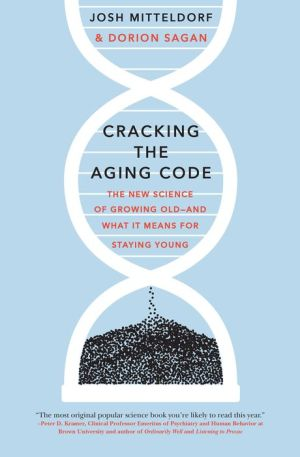 Cracking the Aging Code: The New Science of Growing Old---And What It Means for Staying Young