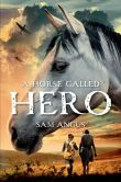 Book Cover Image. Title: A Horse Called Hero, Author: Sam Angus