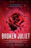 Book Cover Image. Title: Broken Juliet, Author: Leisa Rayven