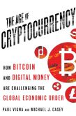 Book Cover Image. Title: The Age of Cryptocurrency:  How Bitcoin and Digital Money Are Challenging the Global Economic Order, Author: Paul Vigna