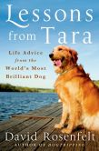 Book Cover Image. Title: Lessons from Tara:  Life Advice from the World's Most Brilliant Dog, Author: David Rosenfelt