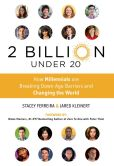 Book Cover Image. Title: 2 Billion Under 20:  How Millennials Are Breaking Down Age Barriers and Changing the World, Author: Stacey Ferreira