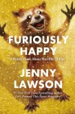 Book Cover Image. Title: Furiously Happy:  A Funny Book About Horrible Things, Author: Jenny Lawson