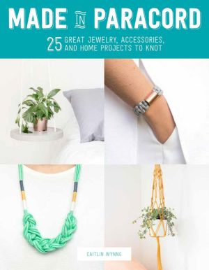 Made in Paracord: 25 Great Jewelry, Accessories, and Home Projects to Knot