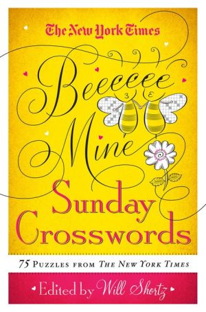 The New York Times Be Mine Sunday Crosswords: 75 Puzzles from the Pages of The New York Times
