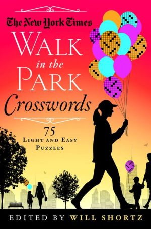 The New York Times Walk in the Park Crosswords: 75 Light and Easy Puzzles