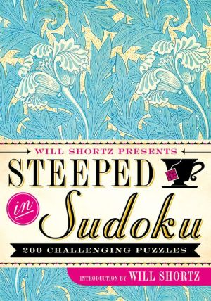 Will Shortz Presents Steeped in Sudoku: 200 Challenging Puzzles