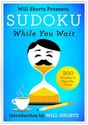 Will Shortz Presents Sudoku While You Wait: 200 Puzzles to Pass the Time
