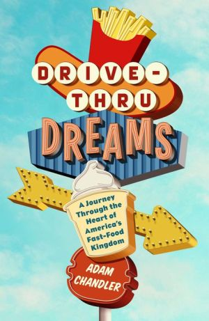Book Drive-Thru Dreams: A Journey through the Heart of America's Fast-Food Kingdom