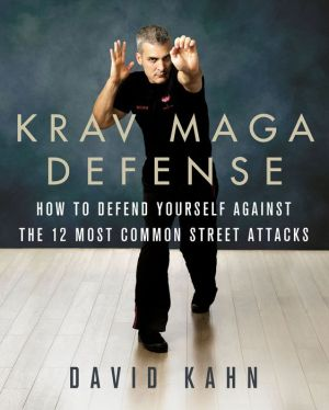 Krav Maga Defense: How to Defend Yourself Against the 12 Most Common Street Attacks