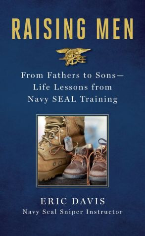 Raising Men: Lessons Navy SEALs Learned from Their Fathers and Taught to Their Sons