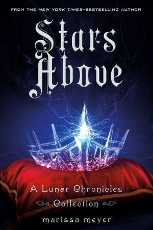 Stars Above: A Lunar Chronicles Collection