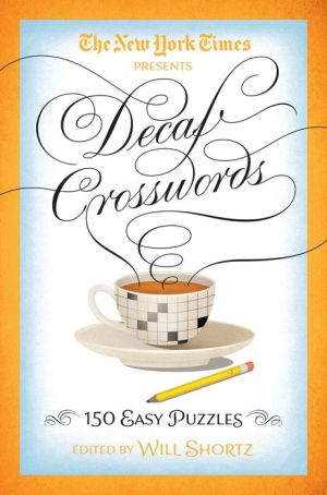 The New York Times Decaf Crosswords: 150 Easy Puzzles
