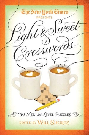 The New York Times Light & Sweet Crosswords: 150 Medium Level Puzzles