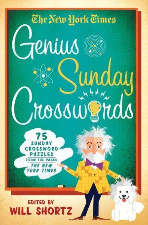 The New York Times Genius Sunday Crosswords: 75 Sunday Crossword Puzzles from the Pages of The New York Times