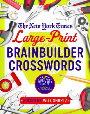 The New York Times Large-Print Brainbuilder Crosswords: 120 Large-Print Puzzles from the Pages of the New York Times