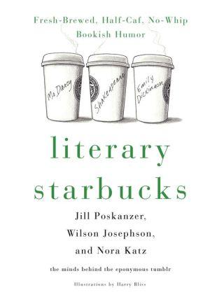 Literary Starbucks: Freshly-Brewed Bookish Humor, No-Whip, Half-Caf