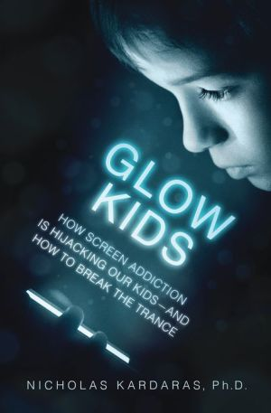 Glow Kids: How Screen Addiction Is Hijacking Our Kids