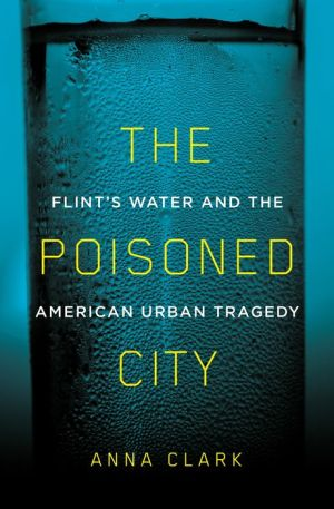 Book The Poisoned City: Flint's Water and the American Urban Tragedy