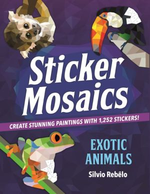 Sticker Mosaics: Exotic Animals: Create Stunning Paintings with 1,245 Stickers!