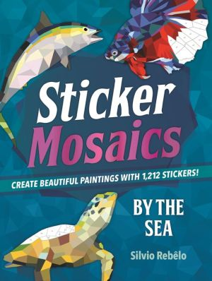 Sticker Mosaics: By the Sea: Create Beautiful Paintings with 1,205 Stickers!