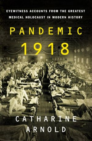 Book Pandemic 1918: Eyewitness Accounts from the Greatest Medical Holocaust in Modern History
