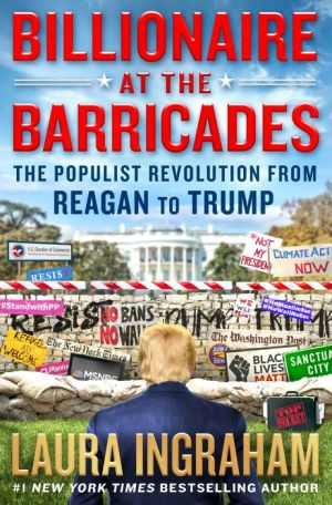 Billionaire at the Barricades: The Populist Revolution from Reagan to Trump