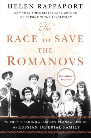The Race to Save the Romanovs: The Truth Behind the Secret Plans to Rescue the Russian Imperial Family