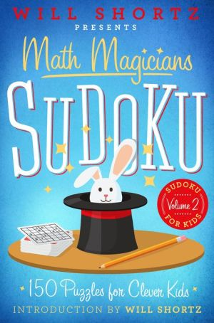 Will Shortz Presents Math Magicians Sudoku: 150 Puzzles for Clever Kids: Sudoku for Kids Volume 2