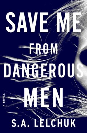 Book Save Me from Dangerous Men: A Novel