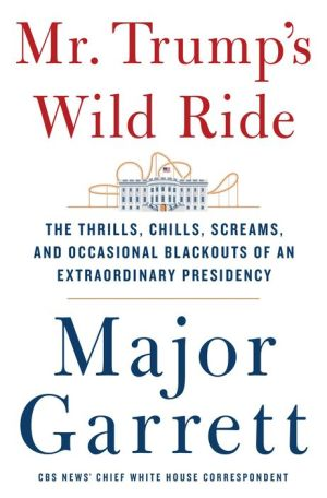 Book Mr. Trump's Wild Ride: The Thrills, Chills, Screams, and Occasional Blackouts of an Extraordinary Presidency