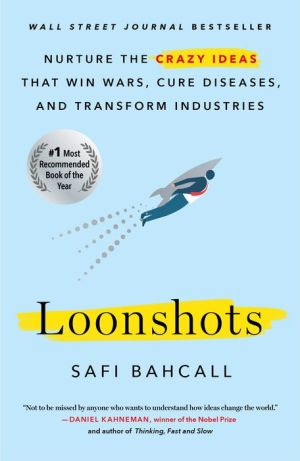 Book Loonshots: How to Nurture the Crazy Ideas That Win Wars, Cure Diseases, and Transform Industries
