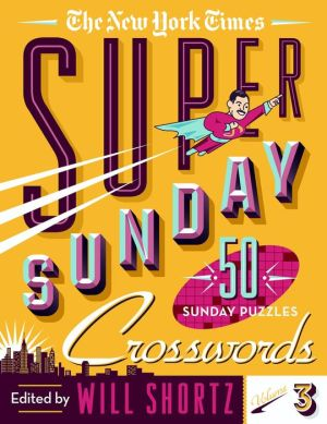 The New York Times Super Sunday Crosswords Volume 3: 50 Sunday Puzzles