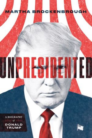 Book Unpresidented: A Biography of Donald Trump